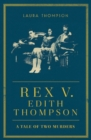 Rex v Edith Thompson : A Tale of Two Murders - Book