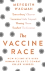 The Vaccine Race : How Scientists Used Human Cells to Combat Killer Viruses - Book