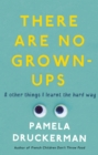 There Are No Grown-Ups : A midlife coming-of-age story - Book