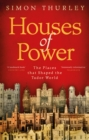 Houses of Power : The Places that Shaped the Tudor World - Book