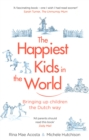 The Happiest Kids in the World : Bringing up Children the Dutch Way - Book