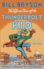 The Life And Times Of The Thunderbolt Kid : Travels Through my Childhood - Book