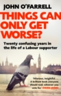 Things Can Only Get Worse? : Twenty confusing years in the life of a Labour supporter - Book