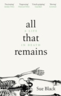 All That Remains : A Life in Death - Book