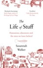 The Life of Stuff : A memoir about the mess we leave behind - Book