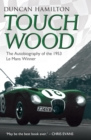 Touch Wood - The Autobiography of the 1953 Le Mans Winner - eBook