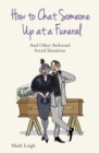 How To Chat Someone Up At A Funeral - And Other Awkward Social Situations - eBook