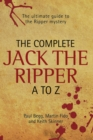 The Complete Jack The Ripper A-Z - The Ultimate Guide to The Ripper Mystery - eBook
