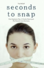 Seconds to Snap : One Explosive Day. A Family Destroyed. My Descent into Anorexia. - Book