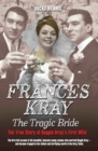 Frances Kray - The Tragic Bride: The True Story of Reggie Kray's First Wife - eBook