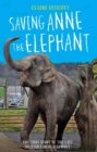 Saving Anne the Elephant : The Rescue of the Last British Circus Elephant - Book