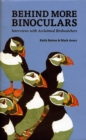 Behind More Binoculars : Interviews with acclaimed birdwatchers - Book