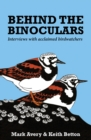 Behind the Binoculars : Interviews with acclaimed birdwatchers - Book