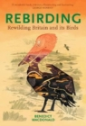 Rebirding : Rewilding Britain and its Birds - Book