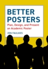 Better Posters : Plan, Design and Present an Academic Poster - eBook