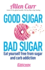 Good Sugar Bad Sugar : Eat yourself free from sugar and carb addiction - eBook