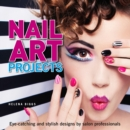 Nail Art Projects : Eye-catching and stylish designs by salon professionals - eBook