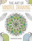 The Art of Mindful Drawing : Create calm and inspiring images - eBook