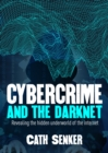 Cybercrime and the Darknet : Revealing the hidden underworld of the internet - eBook