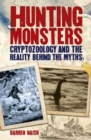 Hunting Monsters - Cryptozoology and the Reality Behind Myths - Book