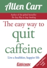 The Easy Way to Quit Caffeine : Live a healthier, happier life - eBook