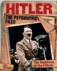 Hitler: The Psychiatric Files : The Madness of the Fuhrer - eBook