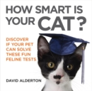 How Smart Is Your Cat? : Discover If Your Pet Can Solve These Fun Feline Tests - eBook