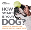 How Smart Is Your Dog? : Discover If Your Pet Can Solve These Fun Canine Tests - eBook