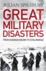 Great Military Disasters : From Bannockburn to Stalingrad - eBook