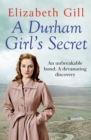 A Durham Girl's Secret : An Unbreakable Bond, a Devastating Discovery - eBook