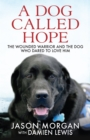 A Dog Called Hope : The wounded warrior and the dog who dared to love him - eBook