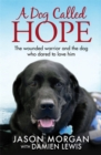 A Dog Called Hope : The wounded warrior and the dog who dared to love him - Book