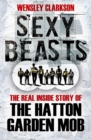 Sexy Beasts : The Inside Story of the Hatton Garden Heist - eBook