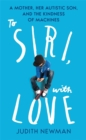 To Siri, With Love : A mother, her autistic son, and the kindness of a machine - Book