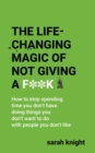 The Life-Changing Magic of Not Giving a F**k : The bestselling book everyone is talking about - eBook