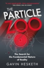The Particle Zoo : The Search for the Fundamental Nature of Reality - eBook