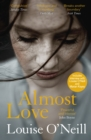 Almost Love : the addictive story of obsessive love from the bestselling author of Asking for It - eBook