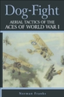 Dog Fight : Aerial Tactics of the Aces of World War I - eBook