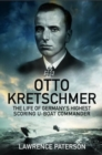 Otto Kretschmer : The Life of Germany's Highest Scoring U-boat Commander - Book