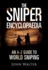 The Sniper Encyclopaedia : An A-Z Guide to World Sniping - Book