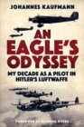 An Eagle's Odyssey : My Decade as a Pilot in Hitler's Luftwaffe - Book