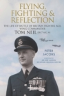 Flying, Fighting and Reflection : The Life of Battle of Britain Fighter Ace, Wing Commander Tom Neil DFC* AFC AE - eBook