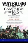 Waterloo: The Campaign of 1815 : Volume I: From Elba to Ligny and Quatre Bras - Book