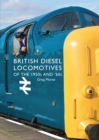 British Diesel Locomotives of the 1950s and `60s - Book