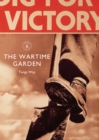 The Wartime Garden : Digging for Victory - eBook