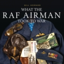 What the RAF Airman Took to War - Book