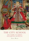 The City School : 425 years of Queen Elizabeth s Hospital - eBook