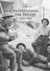 Entertaining the Troops : 1939 1945 - eBook