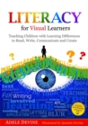 Literacy for Visual Learners : Teaching Children with Learning Differences to Read, Write, Communicate and Create - eBook