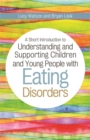 A Short Introduction to Understanding and Supporting Children and Young People with Eating Disorders - eBook